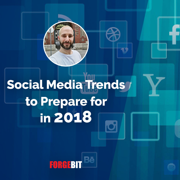 Social Media Trends to Prepare for in 2018