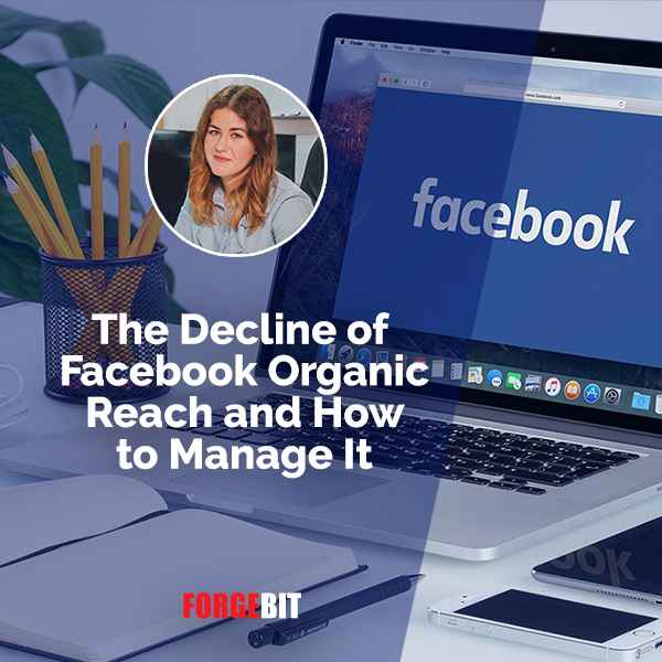 The Decline of Facebook Organic Reach and How to Manage It