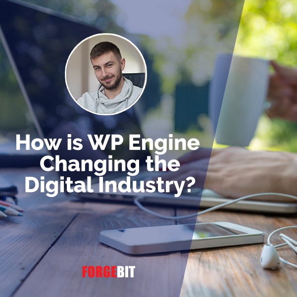 How is WP Engine Changing the Digital Industry?