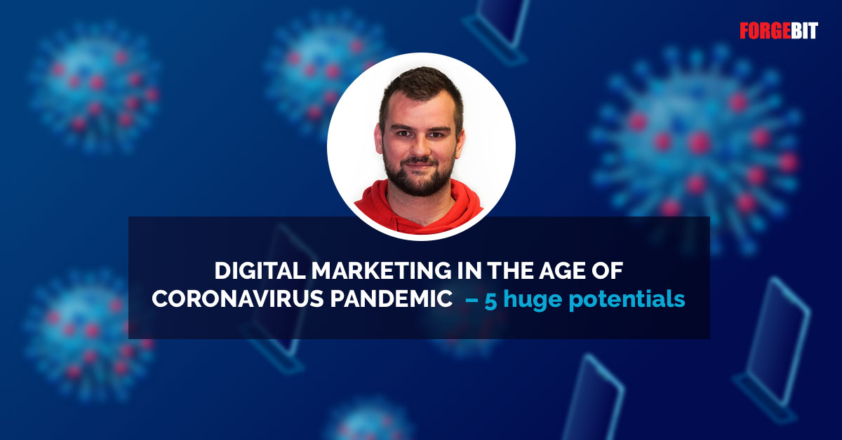 Digital marketing in the age of corona virus pandemic – 5 huge potentials